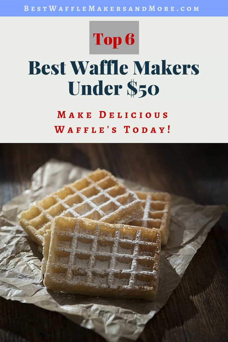 Top Rated Waffle Makers Under 50 Dollars Best Waffle